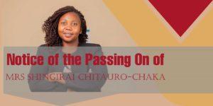 Notice of the Passing On of Mrs Shingirai Chitauro-Chaka